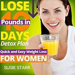 Lose 10 Pounds in 10 Days Detox Plan: How to Shed Excess Pounds Quickly Yet Safely (How To Lose 10 Pounds Book 3) by [Starr, Suzie ]