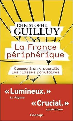 Christophe Guilluy - La France Périphérique : Comment on a sacrifié les classes populaires