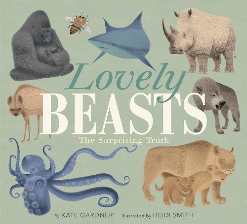 Lovely Beasts: The Surprising Truth by Balzer + Bray