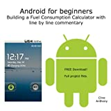Android for beginners. Building a Fuel Consumption Calculator with line by line commentary.