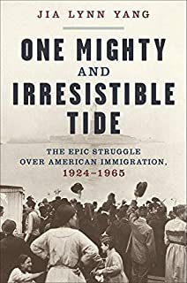 Book Cover: One Mighty and Irresistible Tide: The Epic Struggle Over American Immigration, 1924-1965