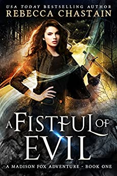 A Fistful of Evil: An Urban Fantasy Novel (Madison Fox Adventure Book 1) by [Chastain, Rebecca]