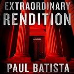 Extraordinary Rendition | Paul Batista