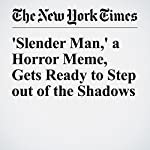 'Slender Man,' a Horror Meme, Gets Ready to Step out of the Shadows | Katie Rogers