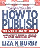 How to Publish Your Children's Book: A Complete Guide to Making the Right Publisher Say Yes (Square One Writer's Guides)