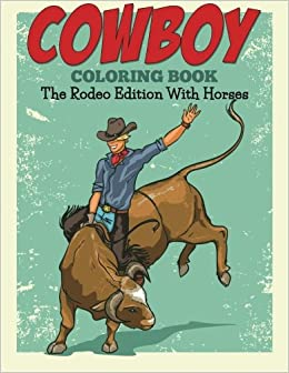 Cowboy Coloring Book: The Rodeo Edition With Horses: Jupiter Kids ...