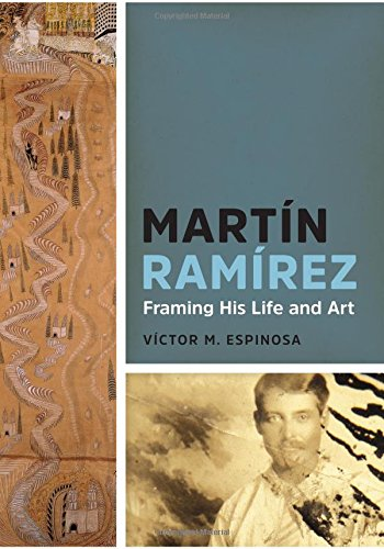 Martín Ramírez: Framing His Life and Art