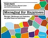 Managing for Happiness: Übungen, Werkzeuge und Praktiken, um jedes Team zu motivieren (German Edition)