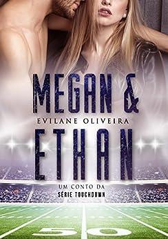 MEGAN & ETHAN: Um conto da série Touchdown por [Oliveira, Evilane]