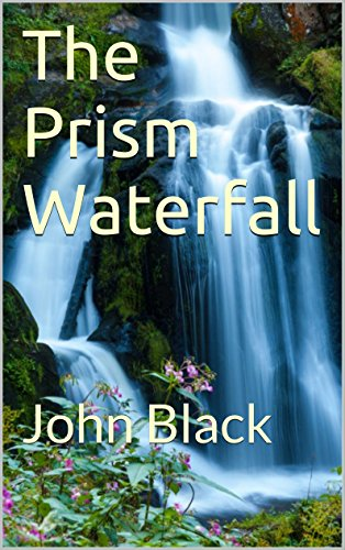 Book: The Prism Waterfall - John Black by John Black