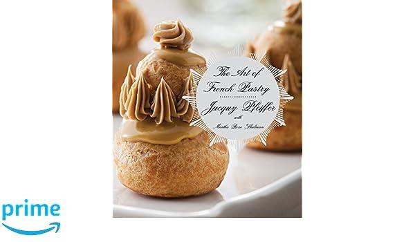 The Art of French Pastry: Amazon.es: Jacquy Pfeiffer, Martha Rose Shulman: Libros en idiomas extranjeros