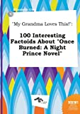 My Grandma Loves This!: 100 Interesting Factoids about Once Burned: A Night Prince Novel