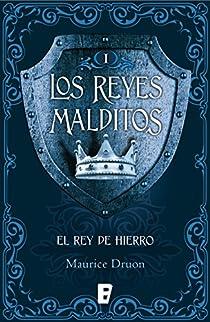 Los Reyes Malditos I. El rey de hierro par Druon
