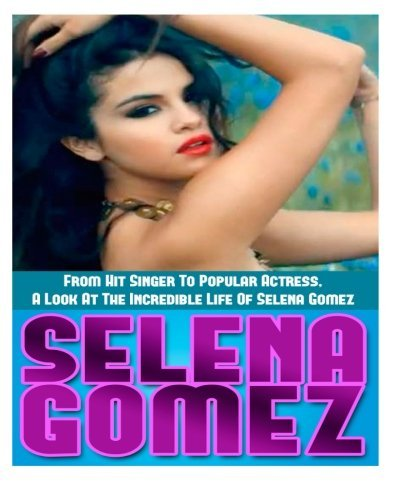 By Ace McCloud Selena Gomez: From Hit Singer To Popular Actress- A Look At The Incredible Life Of Selena Gomez (Lrg) [Paperback]