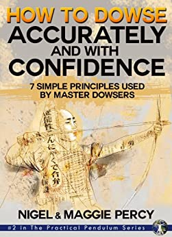 How To Dowse Accurately & With Confidence: 7 Simple Principles Used By Master Dowsers (The Practical Pendulum Series Book 2) by [Percy, Maggie, Nigel  Percy]
