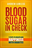 Blood Sugar in Check: 7 Steps to Health and Happiness with Diabetes
