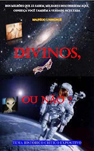 eBook Divinos, ou não?: A verdade sobre a corrida espacial e natureza dos deuses da antiguidade.