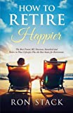 How to Retire Happier: The Best Travel, RV, Overseas, Snowbird and Retire in