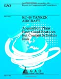 KC-46 Tanker Aircraft: Acquisition Plans Have Good Features but Contain Schedule Risk, U.S. Government Accountability Office, 1491289937