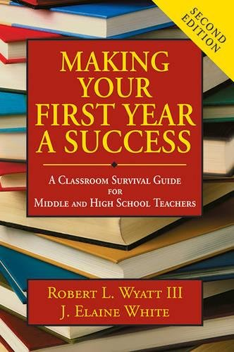 Making Your First Year a Success: A Classroom Survival Guide for Middle and High School Teachers by Skyhorse Publishing