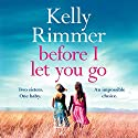 Before I Let You Go Audiobook by Kelly Rimmer Narrated by Amy Landon, Vanessa Johansson