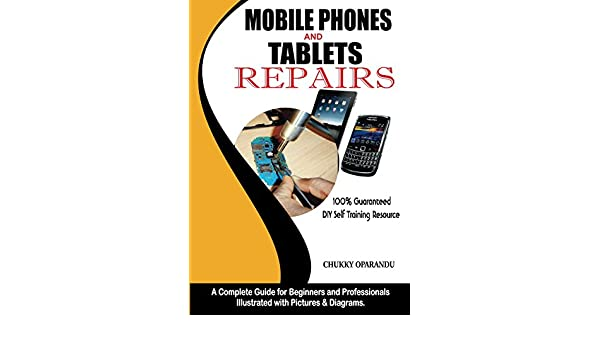 Mobile Phones and Tablets Repairs: A Complete Guide for Beginners and Professionals (English Edition) eBook: Chukky Oparandu: Amazon.es: Tienda Kindle
