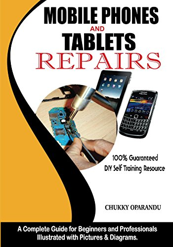 - Mobile Phones and Tablets Repairs: A Complete Guide for Beginners and Professionals