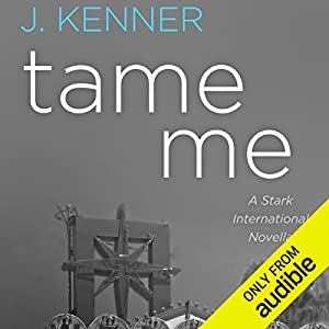 Tame Me: A Stark International Novella Audiobook by J. Kenner Narrated by Abby Craden