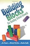 Building Blocks for Sunday School Growth, Bo Prosser and Michael D. McCullar, 1573123838