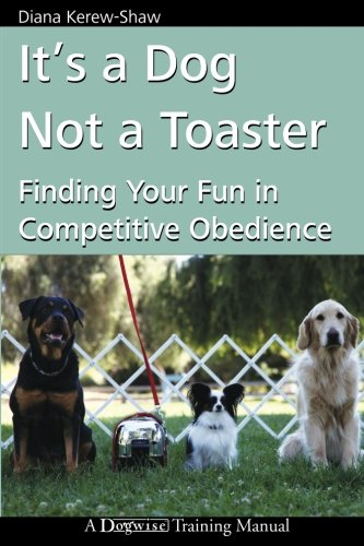It's a Dog Not a Toaster: Finding Your Fun in Competitive Obedience PDF
