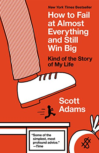 How to Fail at Almost Everything and Still Win Big: Kind of the Story of My Life by [Adams, Scott]