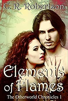 Elements of Flames (The Otherworld Chronicles Book 1) by [Robertson, CR]