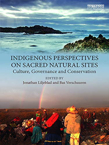 Indigenous Perspectives on Sacred Natural Sites: Culture, Governance and Conservation