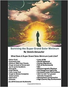 Surviving the Super Grand Solar Minimum: Dennis DeLaurier