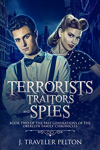 Terrorists, Traitors and Spies: Book Two of the Past Generations of the Oberllyn Family Chronicles by [Pelton, J. Traveler]