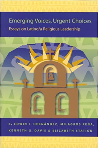 Emerging Voices, Urgent Choices: Essays on Latino / a Religious Leadership: Latino-a Leadership Development from the Pew to the Plaza (Religion in the Americas Series)