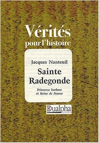 Fichier Pdf télécharger gratuitement ebooks Sainte Radegonde Princesse Barbare et Reine de France by Jacques Nanteuil ePub