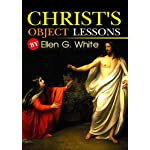 Christ's Object Lessons : complete with 30 original Illustration and Writer Biography (Illustrated)