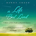 A Life Best Lived: A Story of Life, Death and Second Chances | Danny Creed