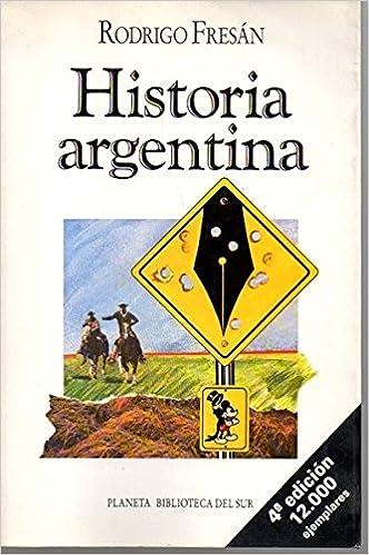Amazon.com: Historia argentina (Biblioteca del sur) (Spanish Edition) (9789507420719): Rodrigo Fresán: Books