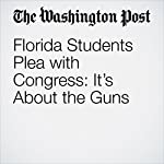 Florida Students Plea with Congress: It's About the Guns | Devlin Barrett