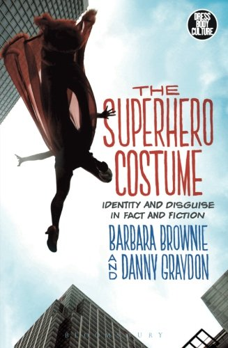 The Superhero Costume: Identity and Disguise in Fact and Fiction (Dress, Body, Culture)