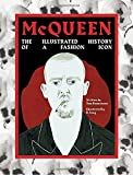 McQueen: The Illustrated History of the Fashion Icon