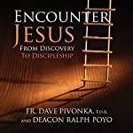 Encounter Jesus: From Discovery to Discipleship | Fr Dave Pivonka,Deacon Ralph Poyo