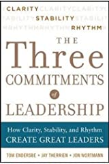Three Commitments of Leadership:  How Clarity, Stability, and Rhythm Create Great Leaders Hardcover