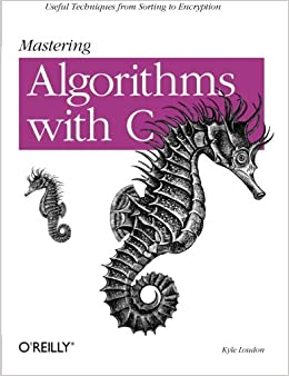Mastering Algorithms with C: Useful Techniques from Sorting to Encryption
