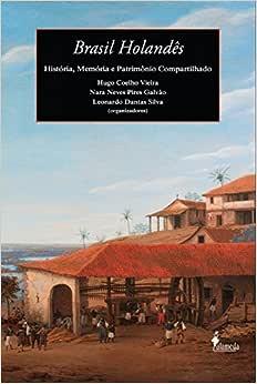 Brasil Holandês: História, Memória e Patrimônio