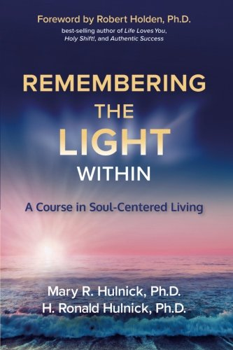 Remembering the Light Within: A Course in Soul-Centered Living (Awakening Your Soul To The Presence Of God)