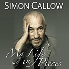 My Life in Pieces: An Alternative Autobiography Audiobook by Simon Callow Narrated by Simon Callow