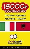 18000+ Italiano - Albanese Albanese - Italiano Vocabolario (Chiacchierata Mondiale) (Italian Edition)